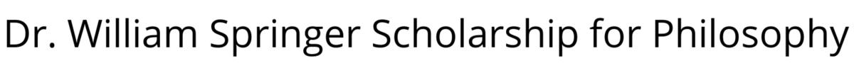 Dr. William Springer Scholarship for Philosophy